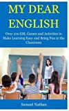 My Dear English: Over 100 ESL Games and Activities to Make Learning Easy and Bring Fun in the Classroom]'=|