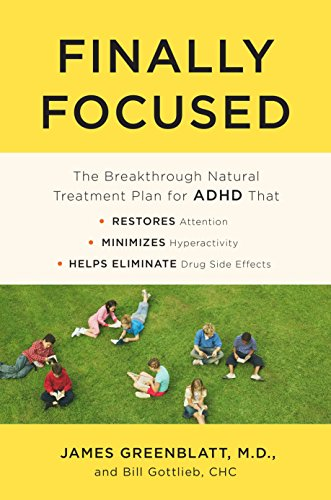 Finally Focused: The Breakthrough Natural Treatment Plan for ADHD That Restores Attention, Minimizes Hyperactivity, and Helps Eliminate Drug Side Effects ()