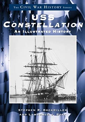 U.S.S. Constellation: An Illustrated History (Civil War History Series) (History Of Constellations)