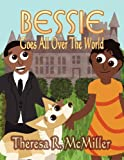 Bessie Goes All over the World, Theresa R. McMiller, 1462694640
