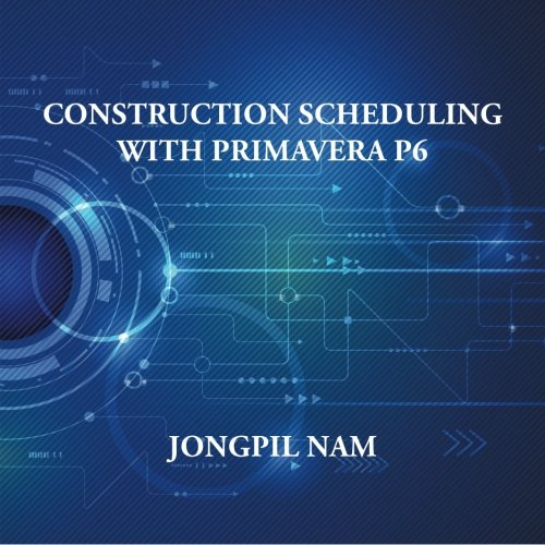 Construction Scheduling With Primavera P6