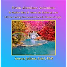 Divine Abundance Activations by Mother Mary and Amora Elohim of Love