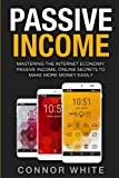 Passive Income: Mastering The Internet Economy Online Secrets to Make More Money Easily