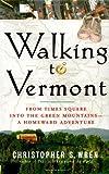 Walking to Vermont, Christopher S. Wren, 0743251520