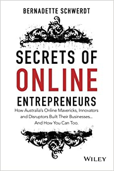 Book Secrets of Online Entrepreneurs: How Australia's Online Mavericks, Innovators and Disruptors Built Their Businesses...and How You Can Too