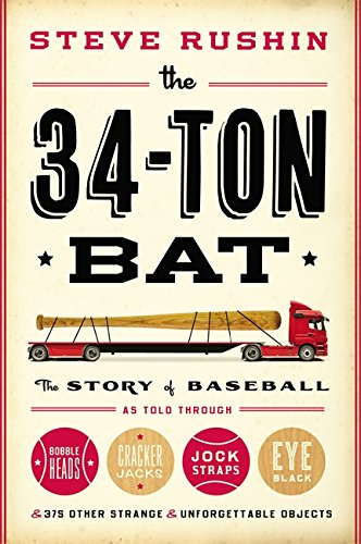(The 34-Ton Bat: The Story of Baseball as Told Through Bobbleheads, Cracker Jacks, Jockstraps, Eye Black, and 375 Other Strange and Unforgettable Objects)