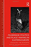 img - for Pilgrimage, Politics and Place-Making in Eastern Europe: Crossing the Borders (Routledge Studies in Pilgrimage, Religious Travel and Tourism) book / textbook / text book