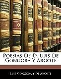 Poesias de D Luis de Gongora y Argote, Luis Góngora Y. De Argote, 1141579537