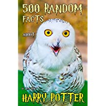 500 Random Facts about Harry Potter: The Ultimate Quiz Book of Fun Facts and Secret Trivia