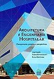 capa de Arquitetura e Engenharia Hospitalar. Planejamento, Projetos e Perspectivas
