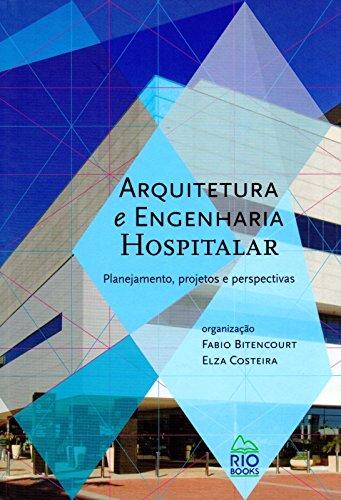 Arquitetura e Engenharia Hospitalar. Planejamento, Projetos e Perspectivas