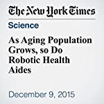 As Aging Population Grows, so Do Robotic Health Aides | John Markoff