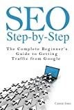 SEO Step-by-Step - The Complete Beginner s Guide to Getting Traffic from Google