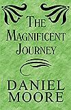 The Magnificent Journey, Daniel Moore, 1456007521