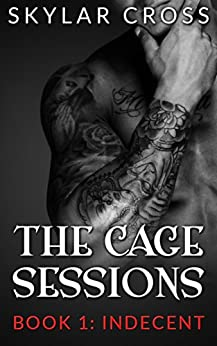 Indecent (The Cage Sessions Book 1) by [Cross, Skylar]