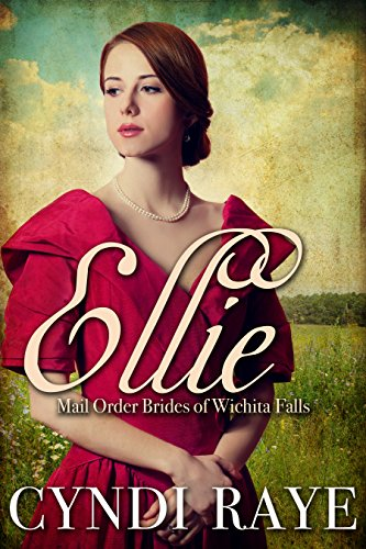 Ellie: Mail Order Brides of Wichita Falls - Book 8 by [Raye, Cyndi, Wichita Falls, Brides of]
