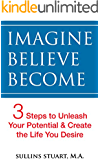 Imagine Believe Become: 3 Steps to Unleash Your Potential and Create the Life You Desire