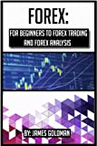 Forex: For beginners to Forex trading and Forex analysis (forex, forex trading, forex analysis, forex book, forex market, forex investment)