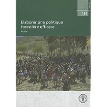 Elaborer une politique forestiere efficace: Guide