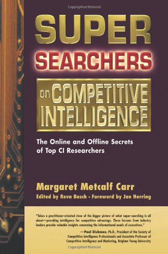 Super Searchers on Competitive Intelligence: The Online and Offline Secrets of Top CI Researchers (Super Searchers series)