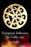 European Influence on Celtic Art : Patrons and Artists, Laing, Lloyd, 1846821754