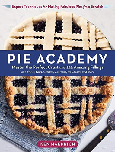 Book Cover: Pie Academy: Master the Perfect Crust and 255 Amazing Fillings, with Fruits, Nuts, Creams, Custards, Ice Cream, and More; Expert Techniques for Making Fabulous Pies from Scratch