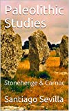 Paleolithic Studies: Stonehenge & Carnac