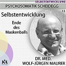 Selbstentwicklung: Ende des Maskenballs Hörbuch von Wolf-Jürgen Maurer Gesprochen von: Wolf-Jürgen Maurer
