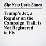 Trump's Jet, a Regular on the Campaign Trail, Is Not Registered to Fly | Susanne Craig