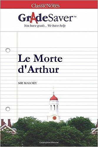 GradeSaver (TM) ClassicNotes: Le Morte d'Arthur