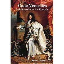 Code Versailles, le chteau et les jardins décryptés (French Edition)