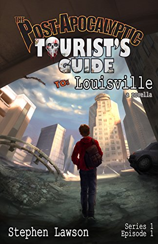 The Post-Apocalyptic Tourist's Guide to Louisville: a novella