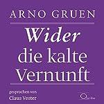 Wider die kalte Vernunft | Arno Gruen
