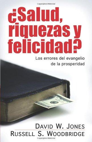 Salud, riquezas y felicidad?: Los errores del evangelio de la prosperidad (Spanish Edition) [David Jones - Russell Woodbridge] (Tapa Blanda)
