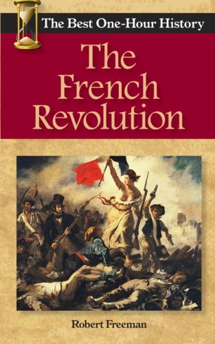 The French Revolution: The Best One-Hour History