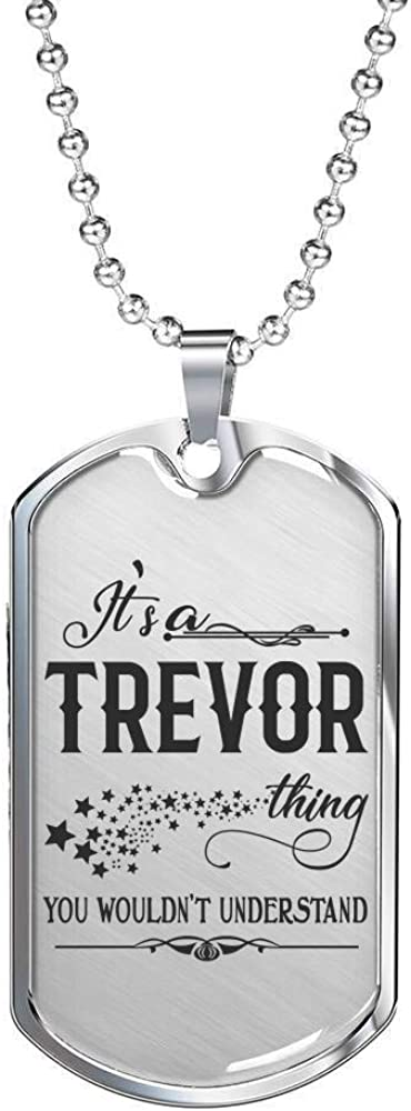 Romantic Valentine Gift for Boyfriend,Husband It is a Trevor Thing You Wouldnt Understand Valentine Jewelry for Him Dog Tag 24 inches