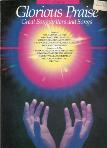 Glorious Praise: Great Songwriters and Songs for All Organs