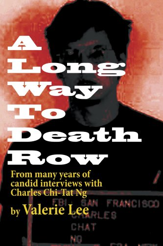 A LONG WAY TO DEATH ROW From many years of interviews with Charles Chi-Tat Ng