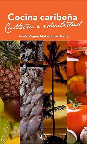 Cocina Caribeña. Cultura e Identidad (Científico-Técnica) (Spanish Edition) by Acela Virgen Matamoros Traba