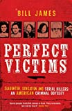 img - for Perfect Victims: Slaughter, Sensation and Serial Killers: An American Criminal Odyssey book / textbook / text book