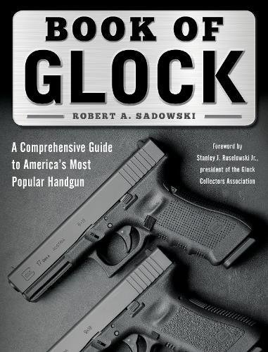 Book of Glock: A Comprehensive Guide to America's Most Popular Handgun cover