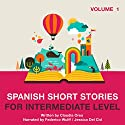 Spanish Short Stories for Intermediate Level: Volume 1 Audiobook by Claudia Orea Narrated by Federico Wulff, Jessica Del Cid