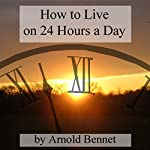 How to Live on 24 Hours a Day | Arnold Bennett