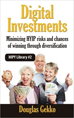 Digital Investments: The Pension of the Future: Minimizing HYIP risks and chances of winning through diversification: Volume 2 (HYIP Library)