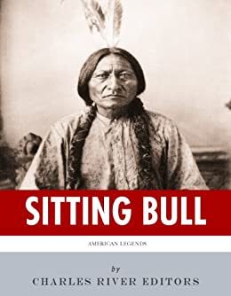 American Legends: The Life of Sitting Bull by [Charles River Editors]