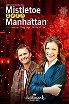 Mistletoe Over Manhattan [2011 movie] by…