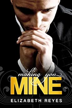 Making You Mine (The Moreno Brothers) by [Reyes, Elizabeth]