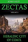Zectas Volume II: The Heraldic City of Coatl
