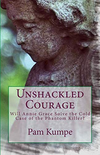 Unshackled Courage: Will Annie Grace Solve the Cold Case of the Phantom Killer? (Annie Grace Kree Chronicles) (Volume 6)