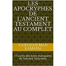 Les Apocryphes de l'Ancient Testament au complet: 17 Livres des livres manquants de l'ancient Testament (French Edition)